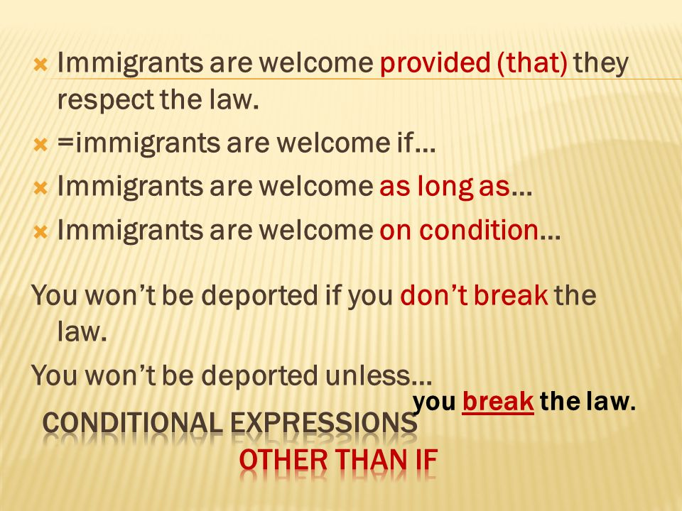  Immigrants are welcome provided (that) they respect the law.