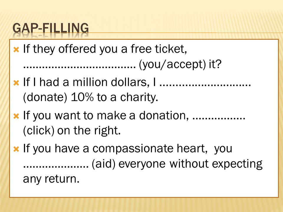  If they offered you a free ticket, ……………………………… (you/accept) it.