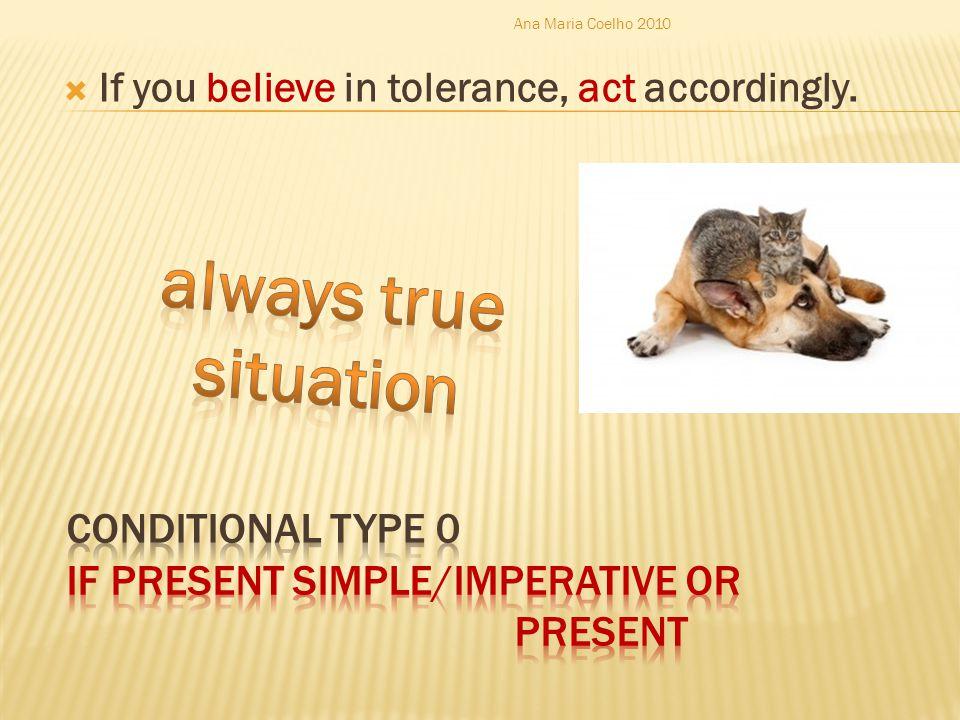  If you believe in tolerance, act accordingly. Ana Maria Coelho 2010