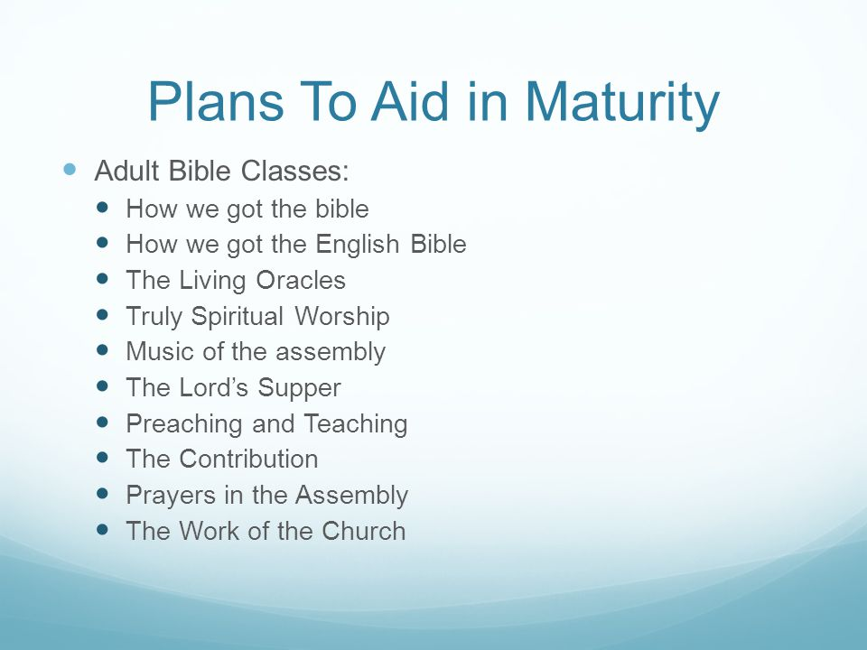 Plans To Aid in Maturity Adult Bible Classes: How we got the bible How we got the English Bible The Living Oracles Truly Spiritual Worship Music of th