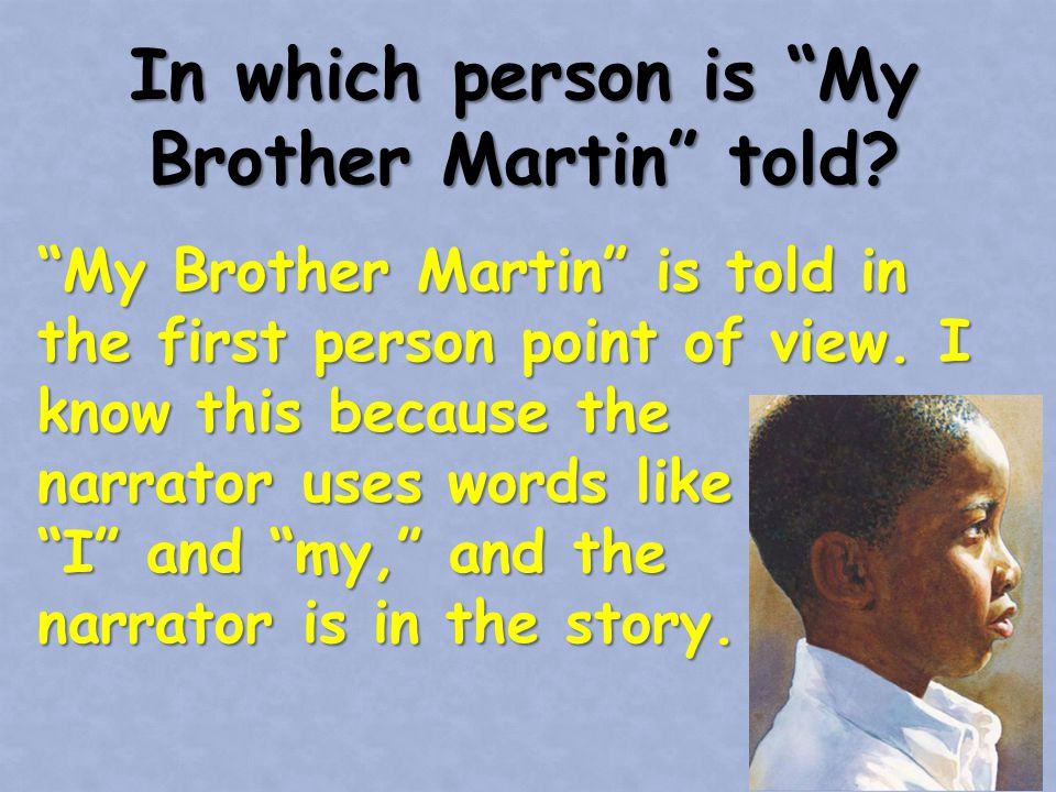 Who is telling the story. My Brother Martin is being told by Martin's sister.