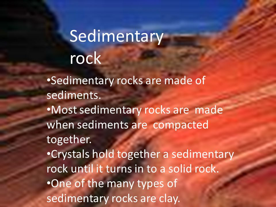 Sedimentary Rock Sedimentary rock Sedimentary rocks are made of sediments.