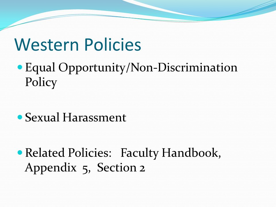 Sexual Harassment Prohibition: It's the Law Title VII (Civil Rights Act of 1964)Faculty & Staff Title IX (Ed Amendments of 1972) Students WAC 381-10-140