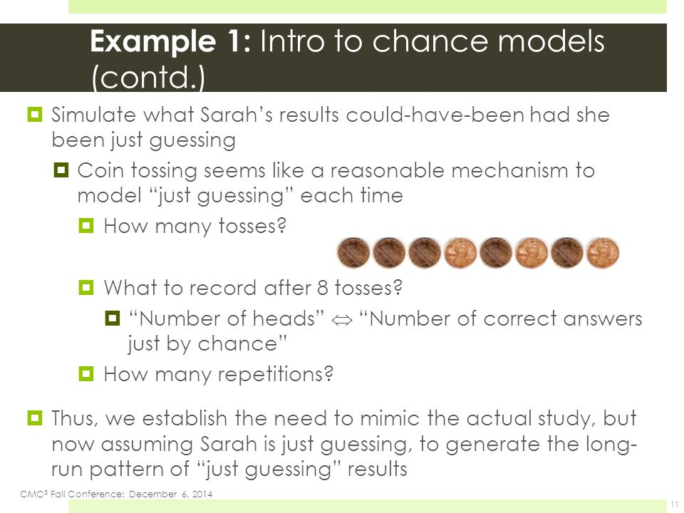Example 1: Intro to chance models (contd.)  Simulate what Sarah's results could-have-been had she been just guessing  Coin tossing seems like a reas