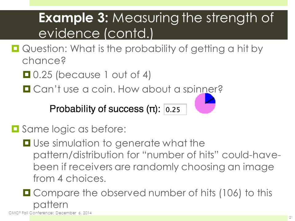 Example 3: Measuring the strength of evidence (contd.)  Question: What is the probability of getting a hit by chance?  0.25 (because 1 out of 4)  C