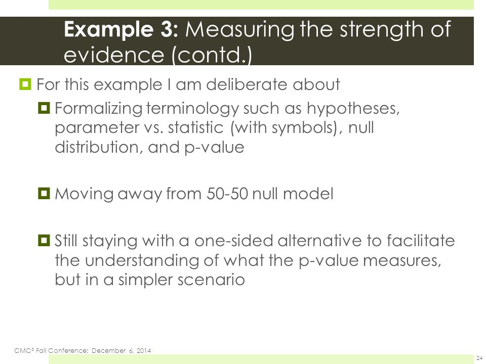 Example 3: Measuring the strength of evidence (contd.)  For this example I am deliberate about  Formalizing terminology such as hypotheses, parameter vs.
