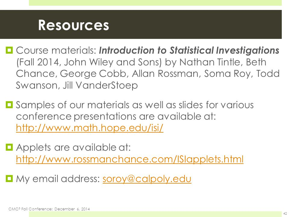Resources  Course materials: Introduction to Statistical Investigations (Fall 2014, John Wiley and Sons) by Nathan Tintle, Beth Chance, George Cobb,