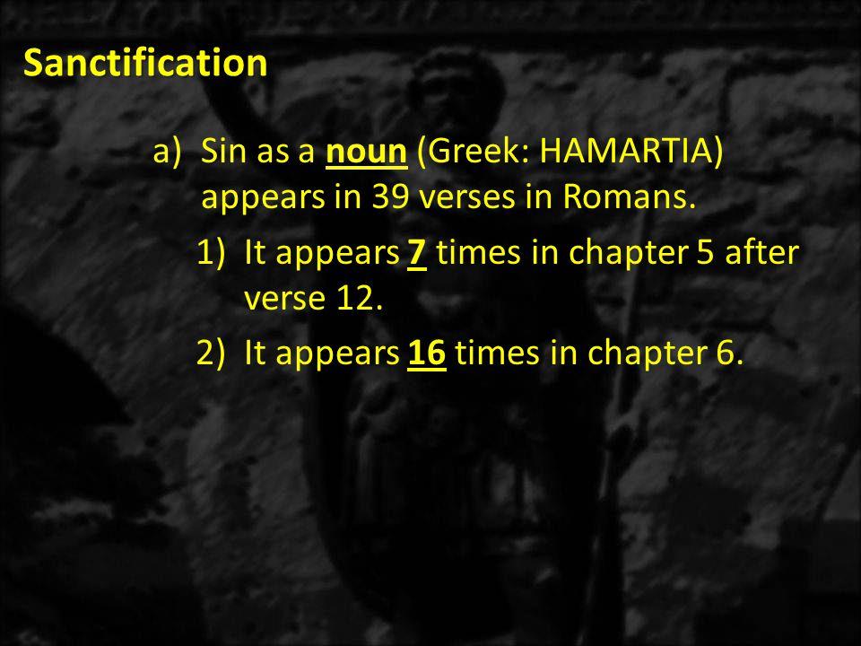 Sanctification a)Sin as a noun (Greek: HAMARTIA) appears in 39 verses in Romans.