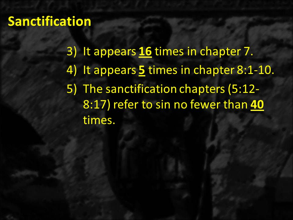 Sanctification 3)It appears 16 times in chapter 7. 4)It appears 5 times in chapter 8:1-10. 5)The sanctification chapters (5:12- 8:17) refer to sin no