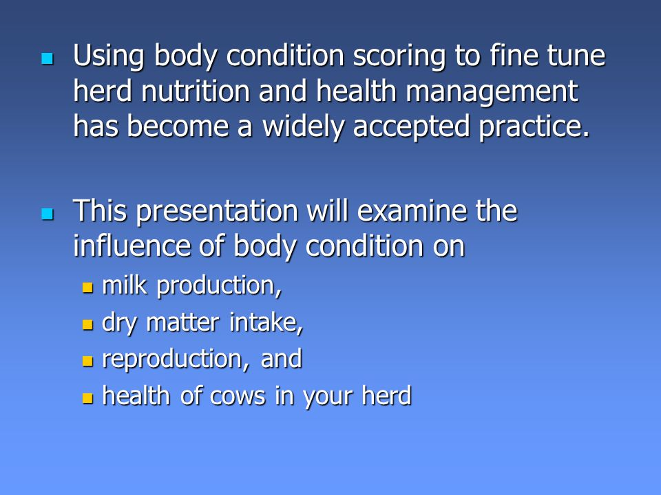 Using body condition scoring to fine tune herd nutrition and health management has become a widely accepted practice.