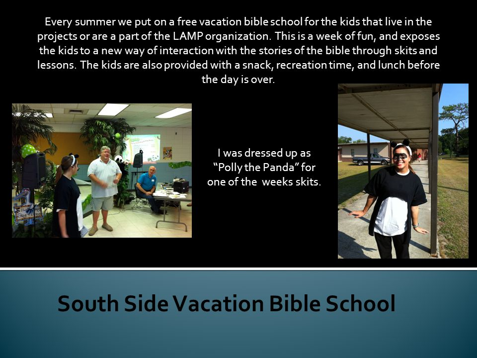 Every summer we put on a free vacation bible school for the kids that live in the projects or are a part of the LAMP organization.