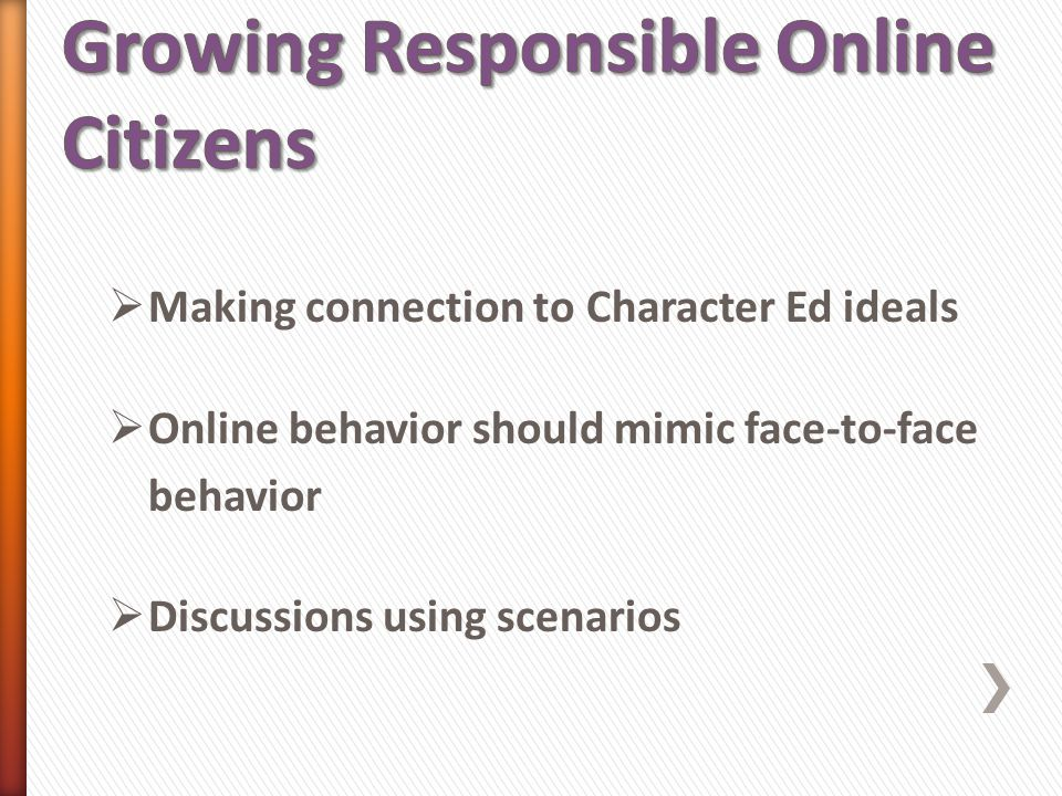  Making connection to Character Ed ideals  Online behavior should mimic face-to-face behavior  Discussions using scenarios