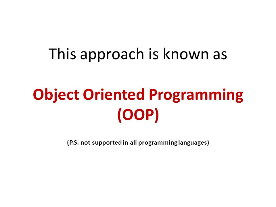 This approach is known as Object Oriented Programming (OOP) (P.S.