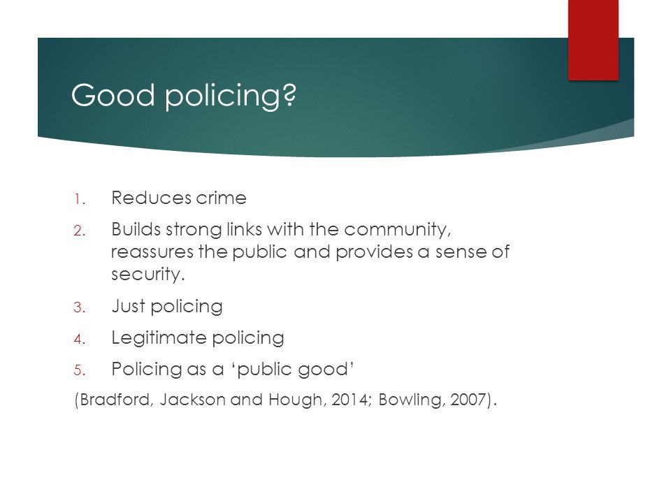 Good policing. 1. Reduces crime 2.