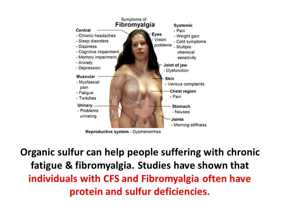 Organic sulfur can help people suffering with chronic fatigue & fibromyalgia.