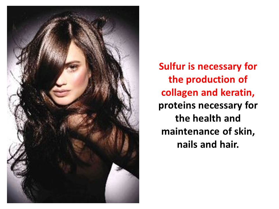 Sulfur is necessary for the production of collagen and keratin, proteins necessary for the health and maintenance of skin, nails and hair.