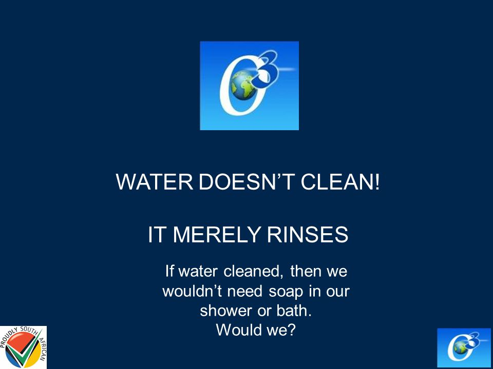 WATER DOESN'T CLEAN.