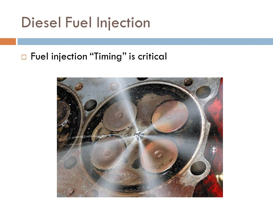 Diesel Fuel Injection  Fuel injection Timing is critical