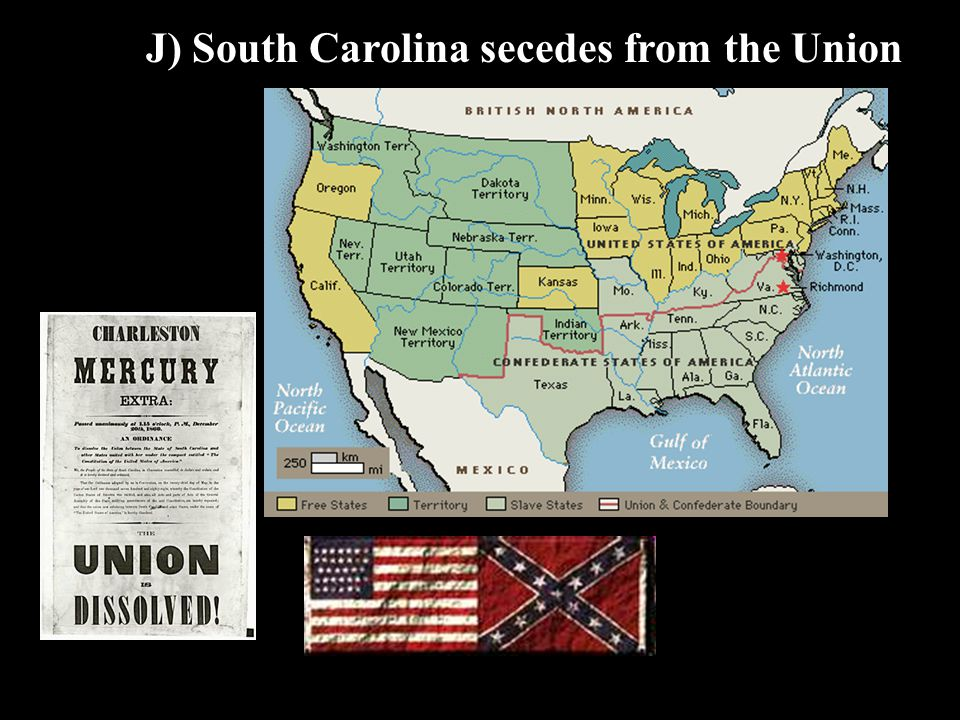 J) South Carolina secedes from the Union