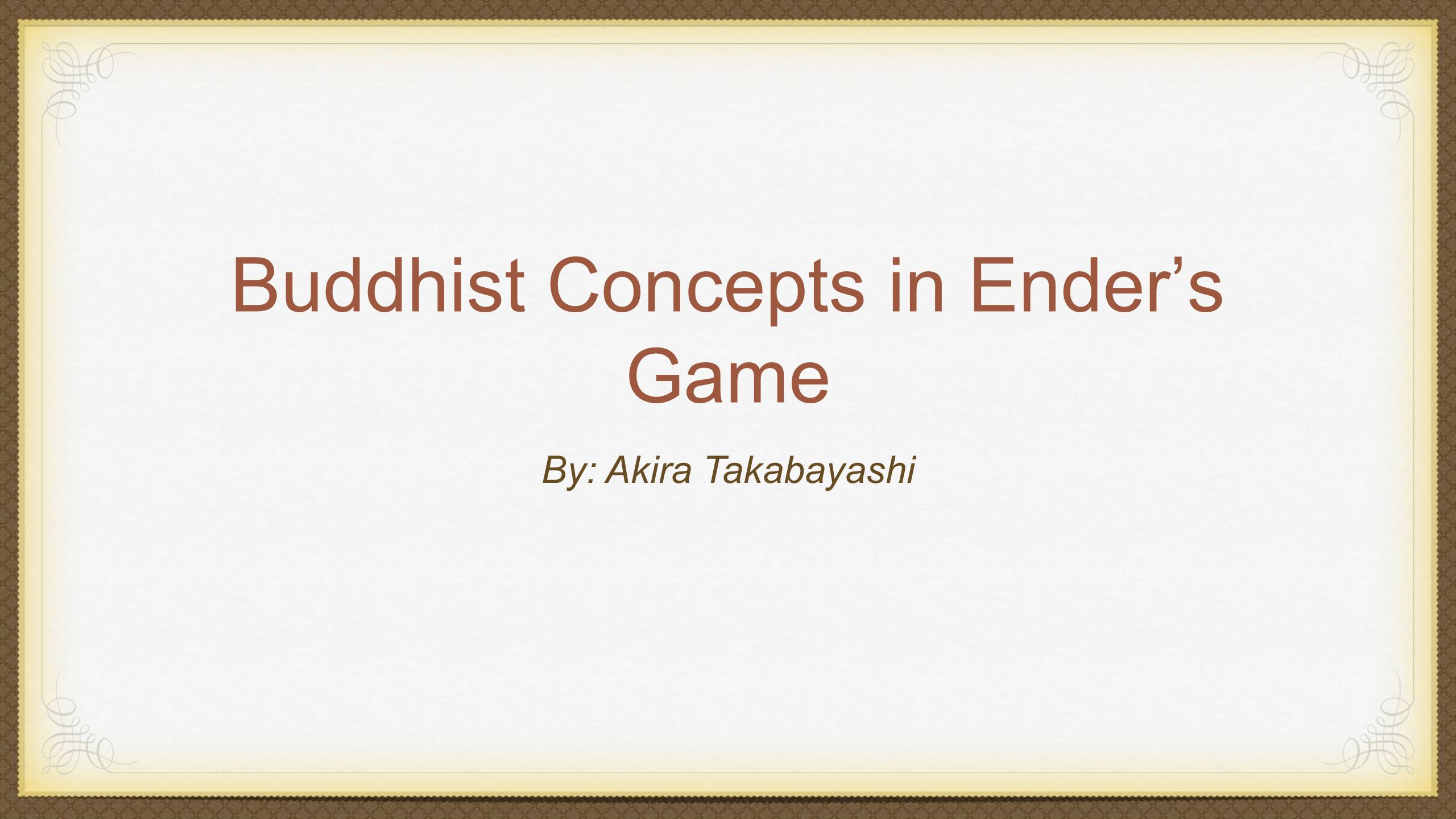 Buddhist Concepts in Ender's Game By: Akira Takabayashi