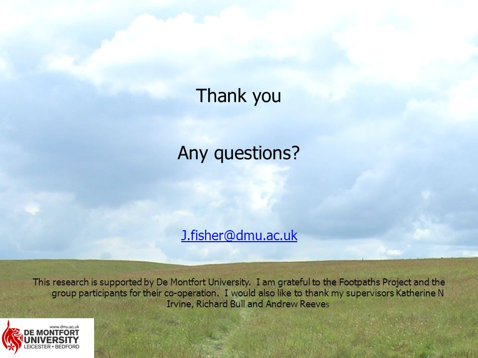 Thank you Any questions. J.fisher@dmu.ac.uk This research is supported by De Montfort University.