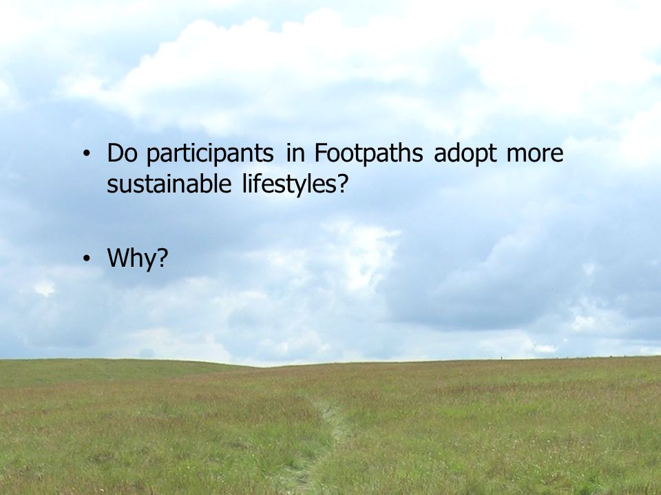 What participants say It helped them to look at what they were actually doing: I mean the original carbon footprint quite amazed me because I didn't think originally we were that far away from the average and yet I wouldn't say that our lifestyle as I saw it was that consumerist Some of the exercises were definitely quite telling, you know, what I thought I did and what I actually did were not necessarily tallying Probably the sharp bringing up with a few things and it's made me far more aware,… whereas I would have thought about surface level things, it has made me aware of underlying stuff
