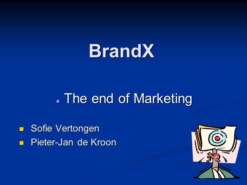 BrandX The end of Marketing The end of Marketing Sofie Vertongen Sofie Vertongen Pieter-Jan de Kroon Pieter-Jan de Kroon