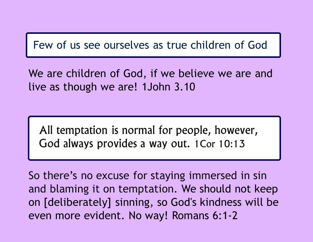 Few of us see ourselves as true children of God We are children of God, if we believe we are and live as though we are.