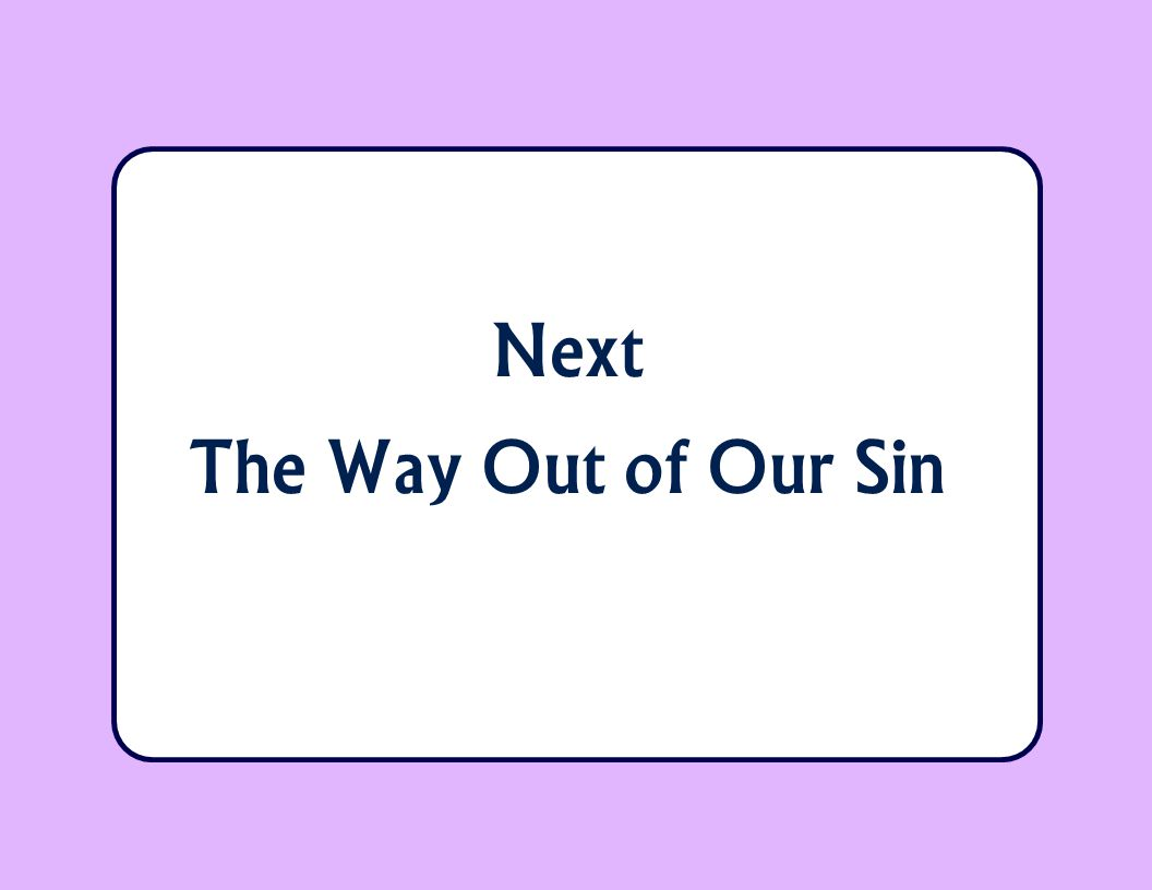 Next The Way Out of Our Sin
