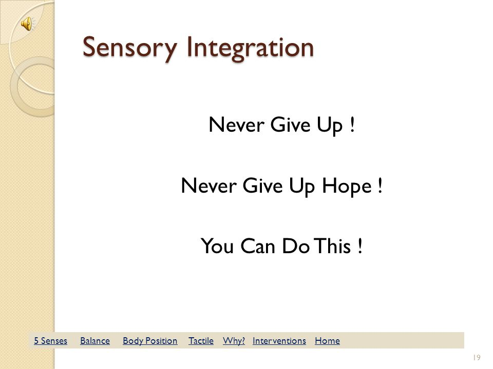 Sensory Integration Finally, to test what you have learned, when we are done, explain it to someone you love.