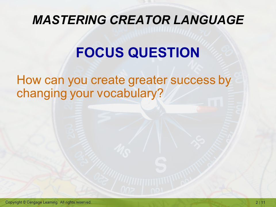 2   11 Copyright © Cengage Learning. All rights reserved. MASTERING CREATOR LANGUAGE FOCUS QUESTION How can you create greater success by changing you