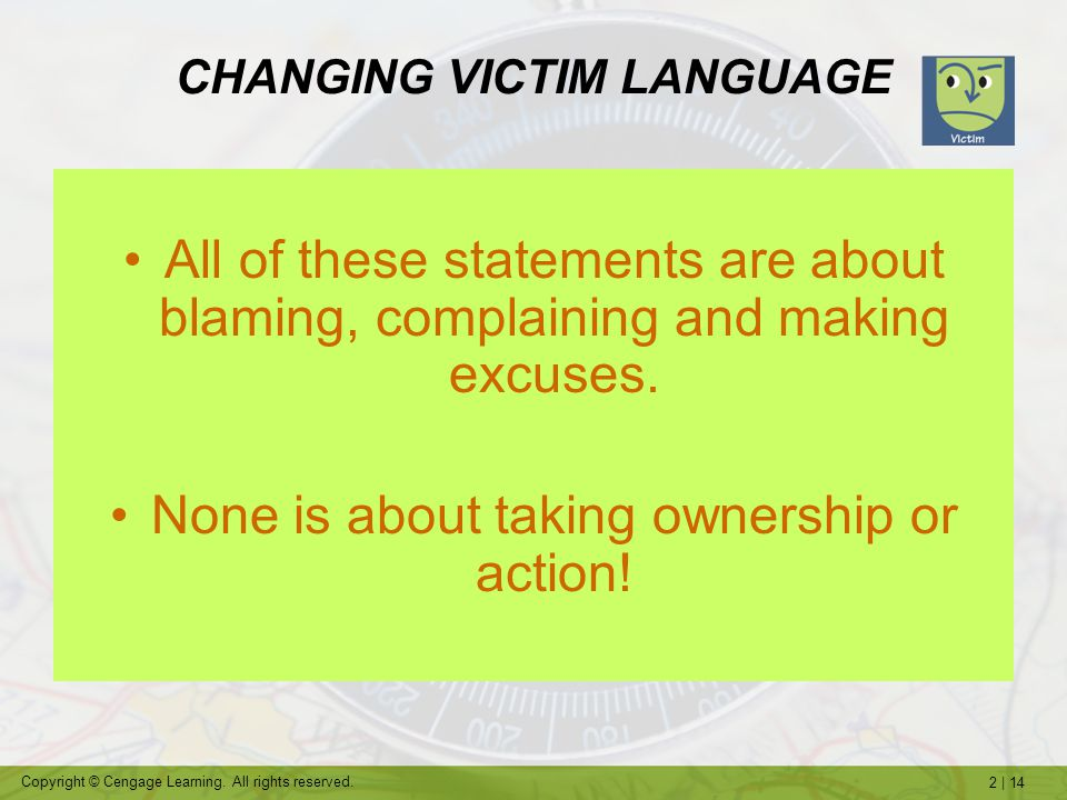 2   14 Copyright © Cengage Learning. All rights reserved. CHANGING VICTIM LANGUAGE All of these statements are about blaming, complaining and making e