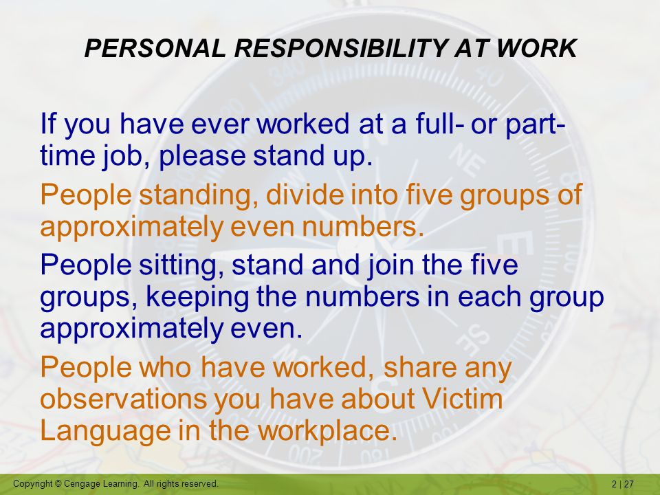 2   27 Copyright © Cengage Learning. All rights reserved. PERSONAL RESPONSIBILITY AT WORK If you have ever worked at a full- or part- time job, please