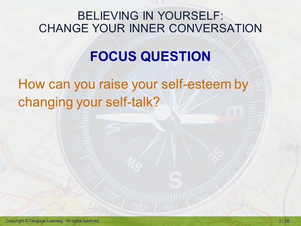 2   28 Copyright © Cengage Learning. All rights reserved. BELIEVING IN YOURSELF: CHANGE YOUR INNER CONVERSATION FOCUS QUESTION How can you raise your
