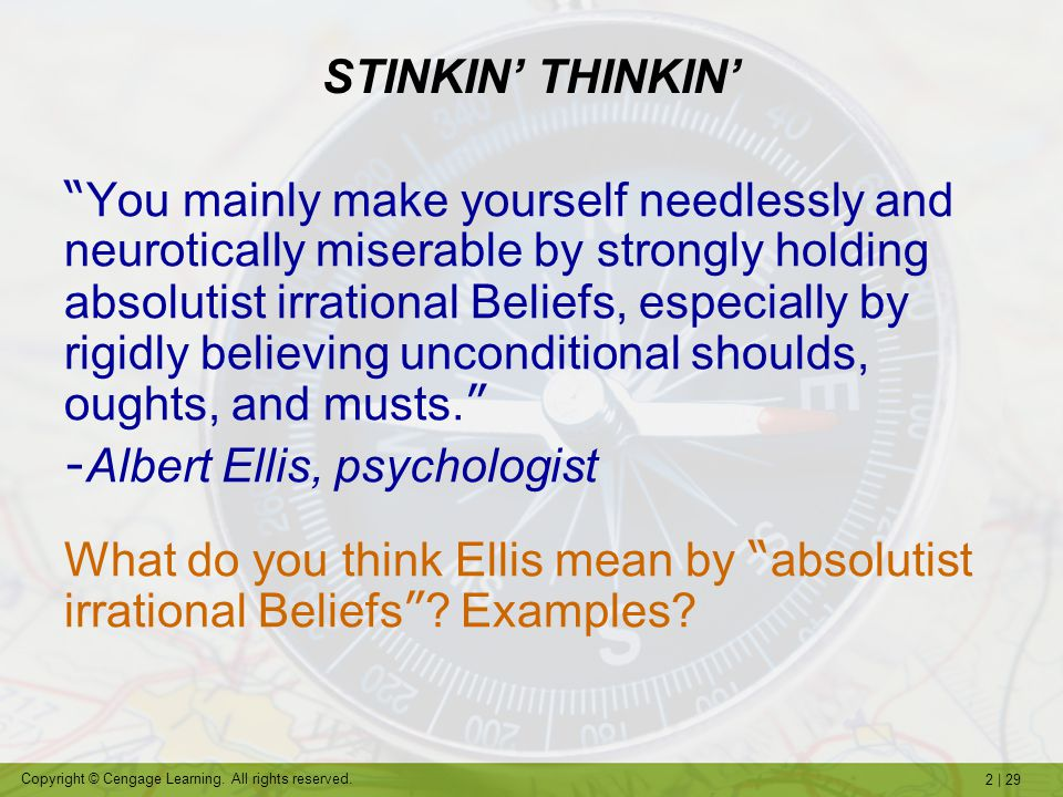 """2   29 Copyright © Cengage Learning. All rights reserved. STINKIN' THINKIN' """" You mainly make yourself needlessly and neurotically miserable by strong"""