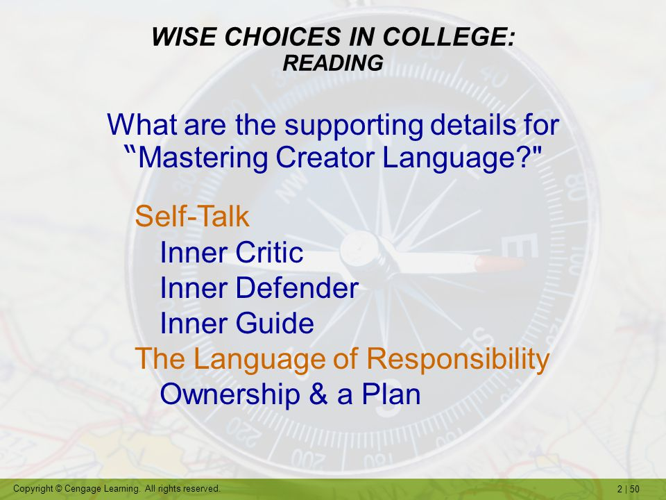 2   50 Copyright © Cengage Learning. All rights reserved. WISE CHOICES IN COLLEGE: READING Self-Talk Inner Critic Inner Defender Inner Guide The Langu