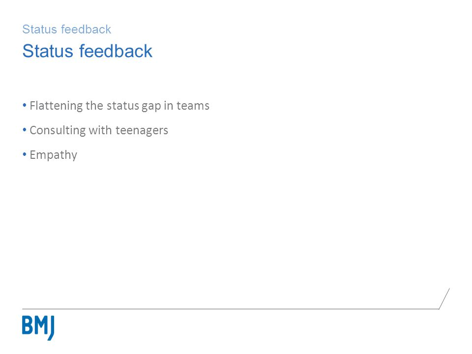 Status feedback Flattening the status gap in teams Consulting with teenagers Empathy Status feedback
