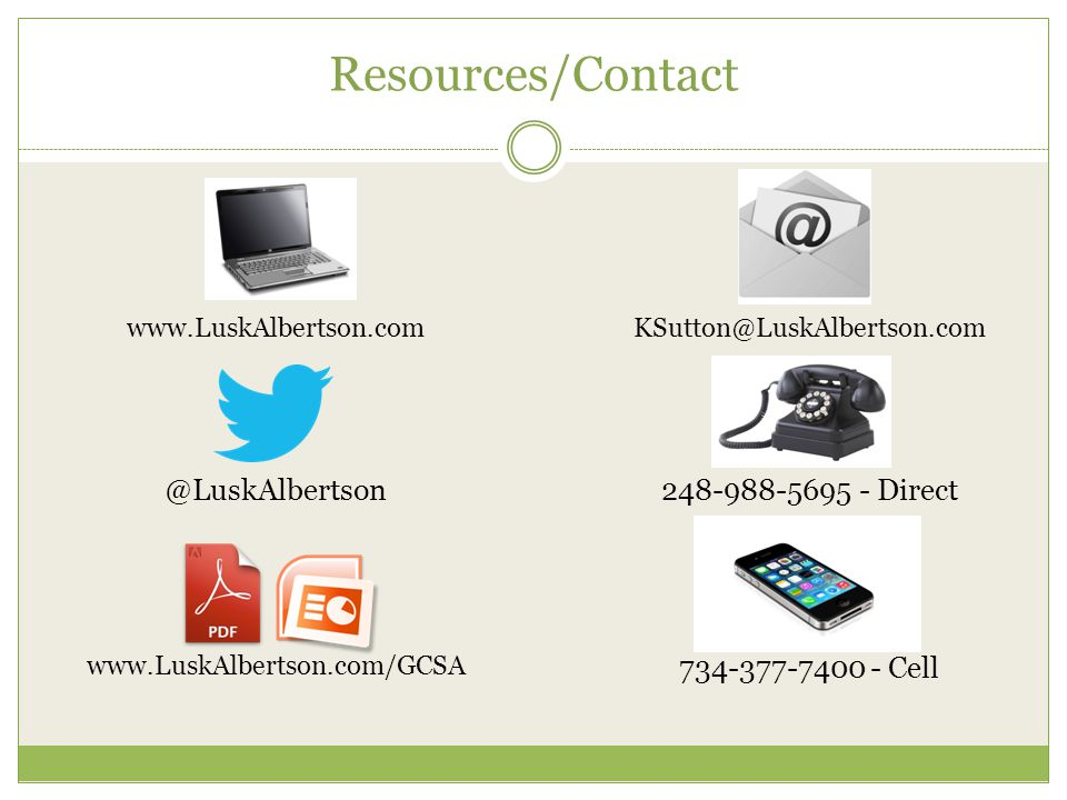 Resources/Contact www.LuskAlbertson.com @LuskAlbertson www.LuskAlbertson.com/GCSA KSutton@LuskAlbertson.com 248-988-5695 - Direct 734-377-7400 - Cell