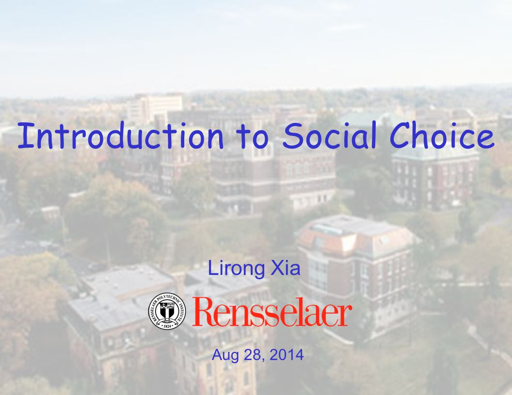 Aug 28, 2014 Lirong Xia Introduction to Social Choice