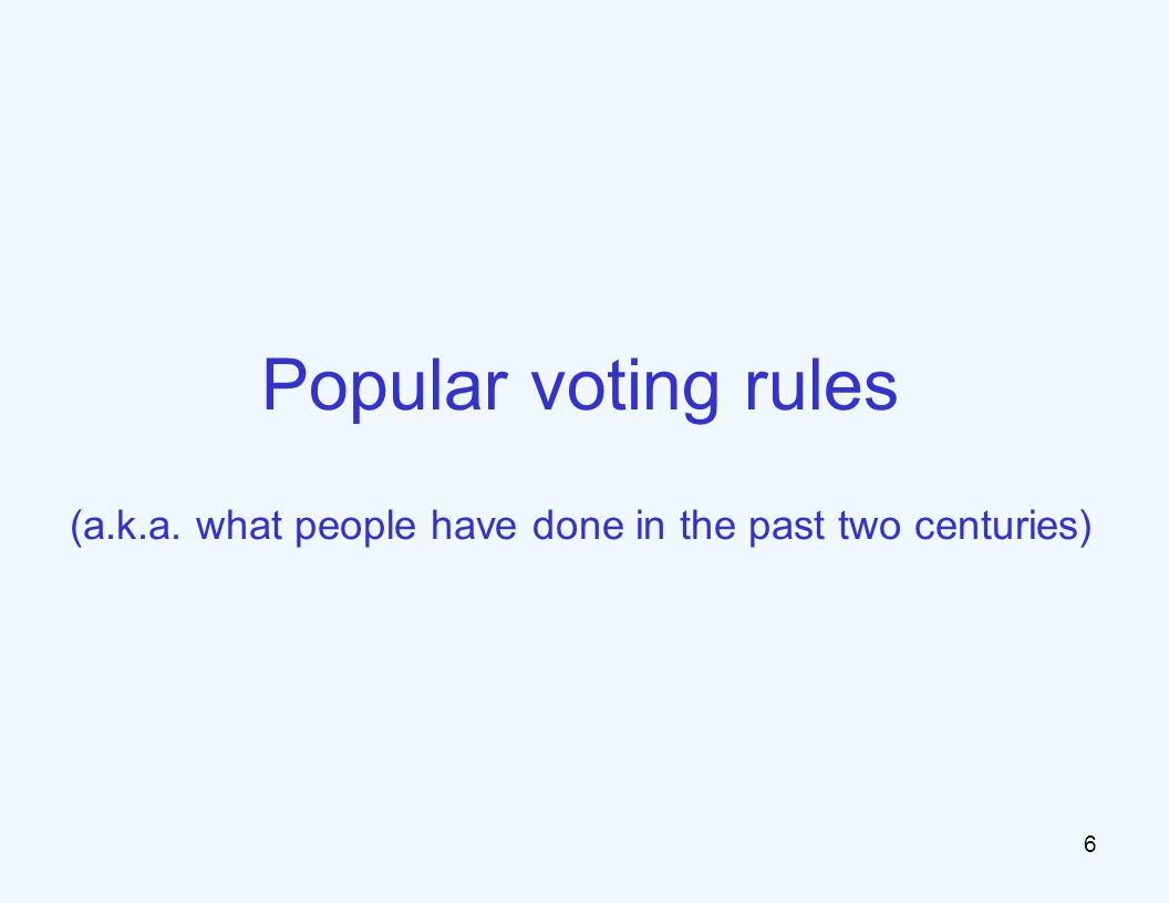 6 Popular voting rules (a.k.a. what people have done in the past two centuries)