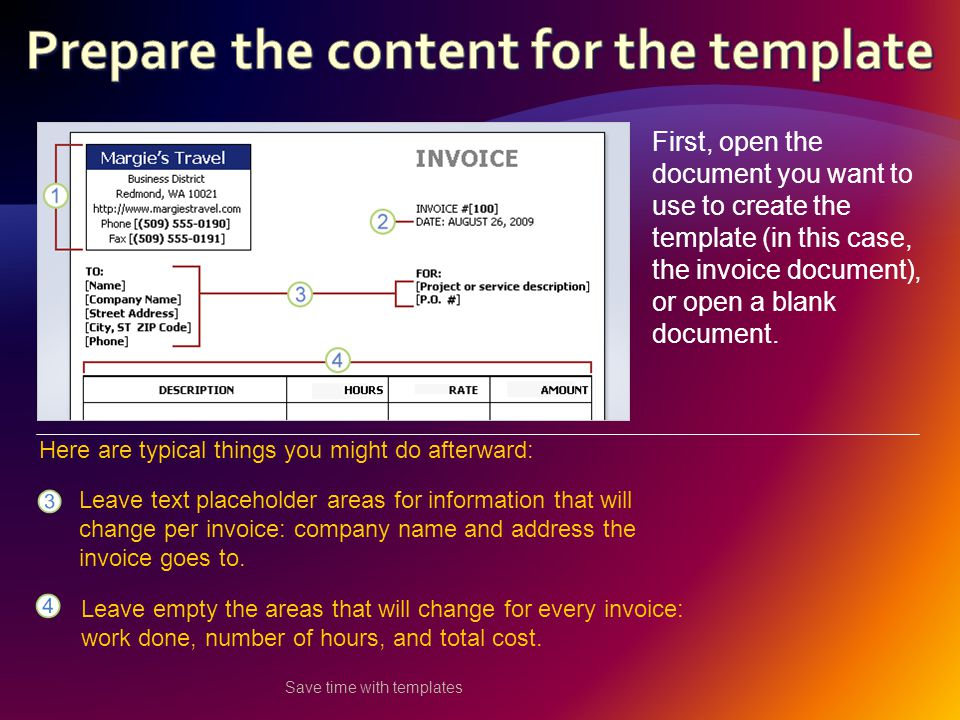 Save time with templates First, open the document you want to use to create the template (in this case, the invoice document), or open a blank document.
