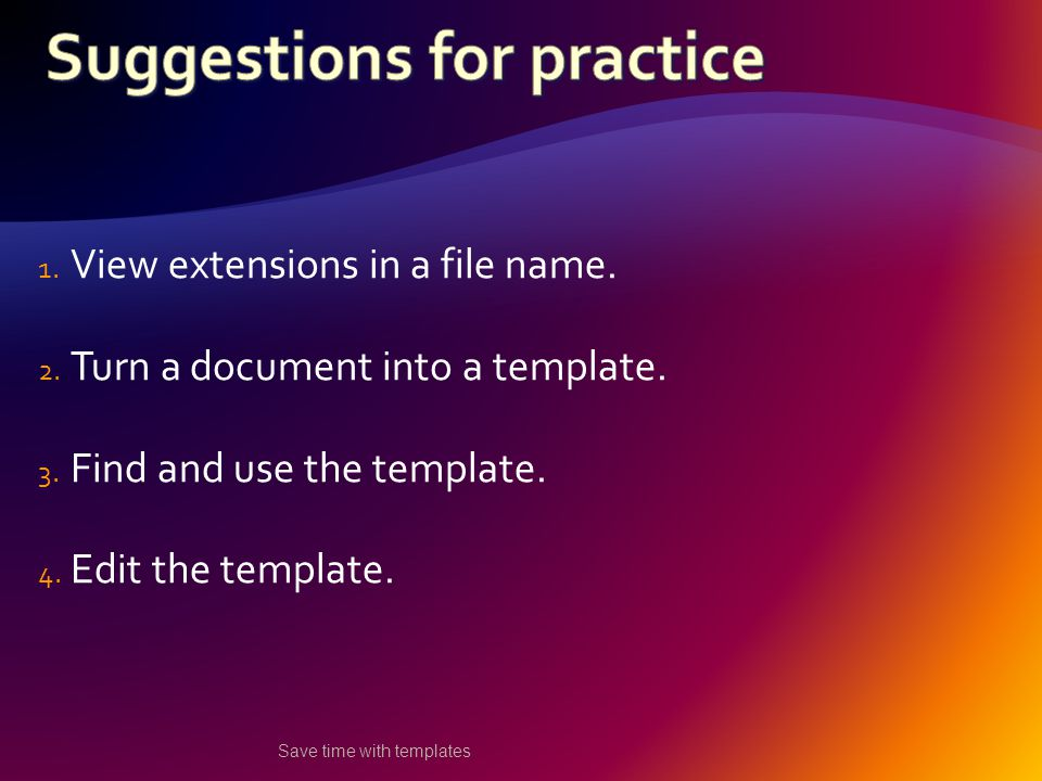 1. View extensions in a file name. 2. Turn a document into a template.