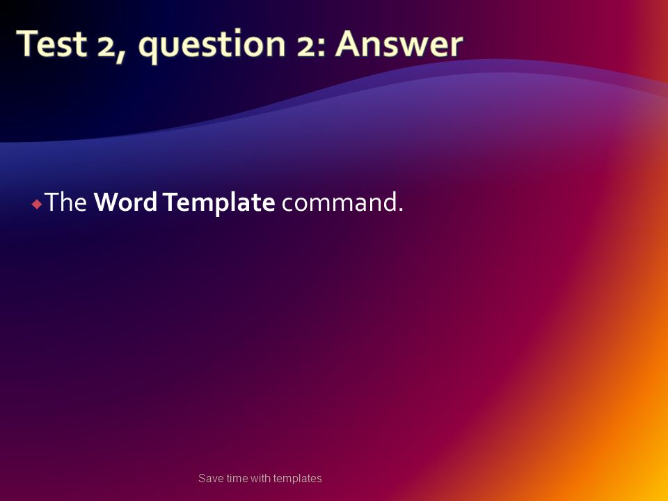  The Word Template command. Save time with templates