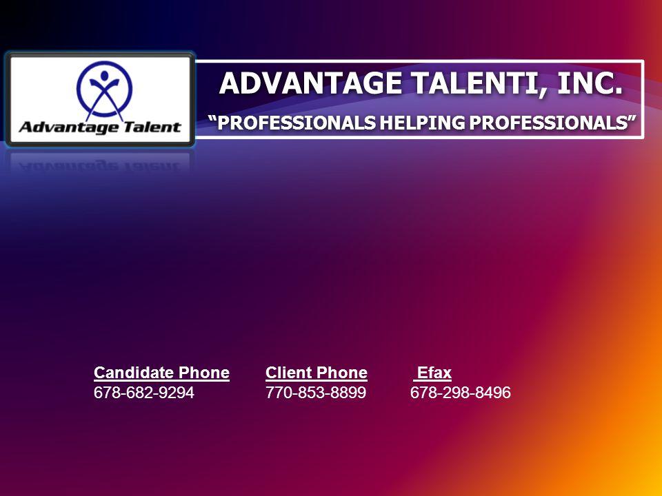 "Candidate Phone Client Phone Efax 678-682-9294 770-853-8899 678-298-8496 ADVANTAGE TALENTI, INC. ""PROFESSIONALS HELPING PROFESSIONALS"" ADVANTAGE TALEN"