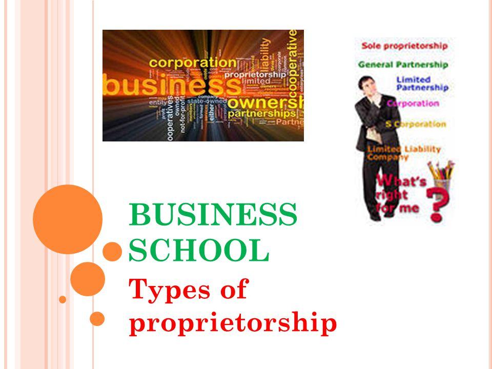 BUSINESS SCHOOL Types of proprietorship