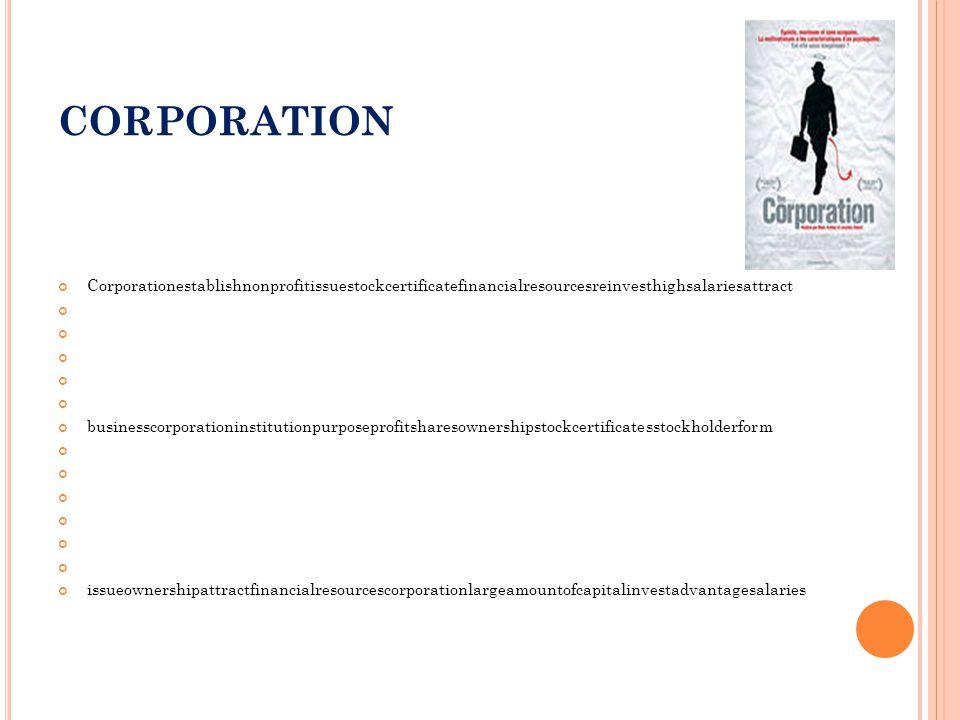 CORPORATION Corporationestablishnonprofitissuestockcertificatefinancialresourcesreinvesthighsalariesattract businesscorporationinstitutionpurposeprofi