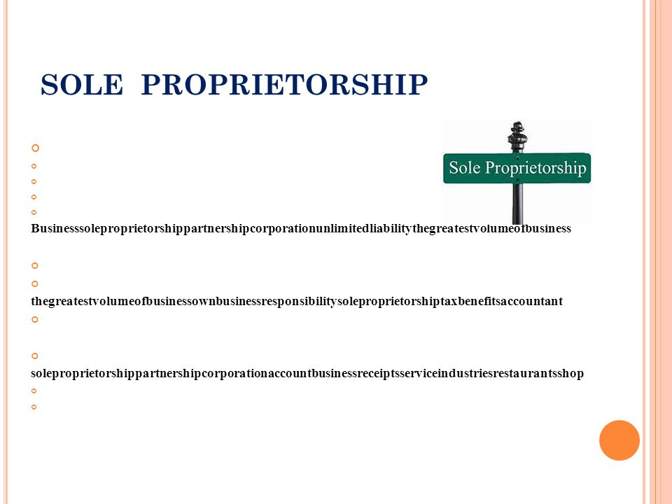 SOLE PROPRIETORSHIP Sole proprietorship Kind shops sole proprietorship businesses volume service common A business may be privately owned in three different forms.
