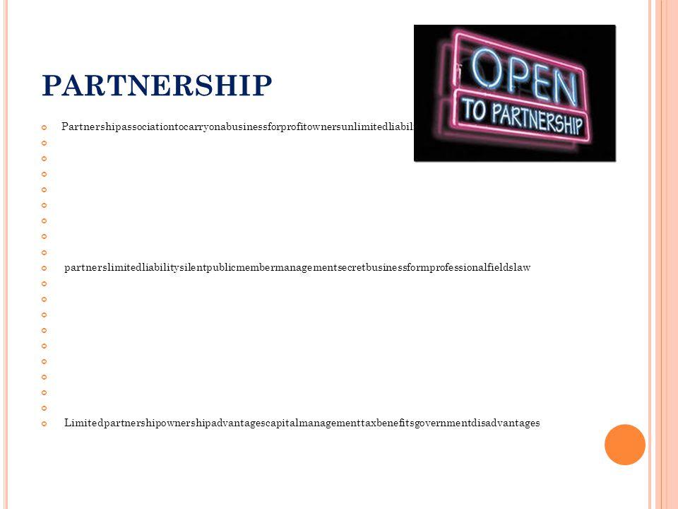PARTNERSHIP Partnershipassociationtocarryonabusinessforprofitownersunlimitedliabilitygeneralpartnersdebts partnerslimitedliabilitysilentpublicmemberma