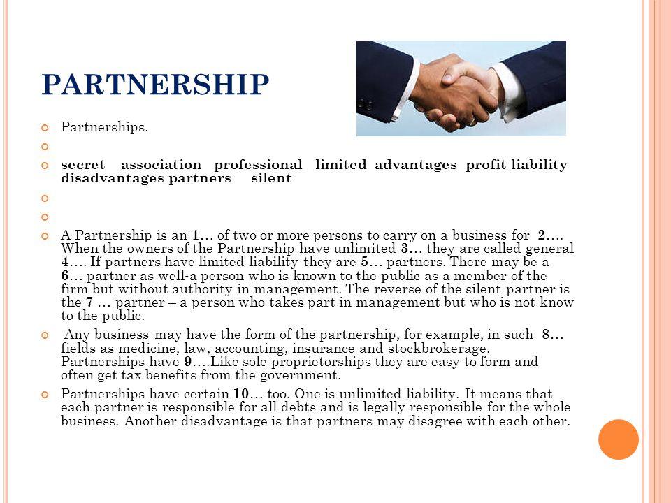 PARTNERSHIP Partnerships. secret association professional limited advantages profit liability disadvantages partners silent A Partnership is an 1 … of