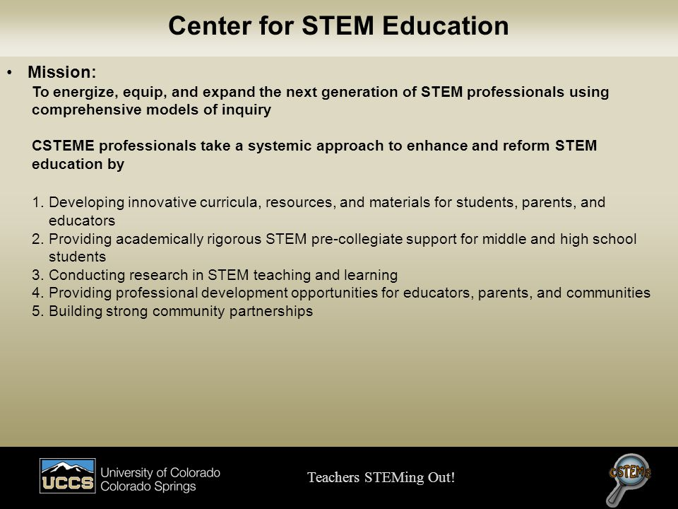 Mission: To energize, equip, and expand the next generation of STEM professionals using comprehensive models of inquiry CSTEME professionals take a sy